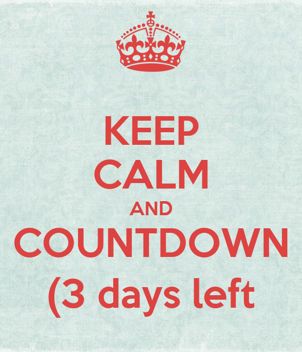 KEEP CALM AND COUNTDOWN (3 days left