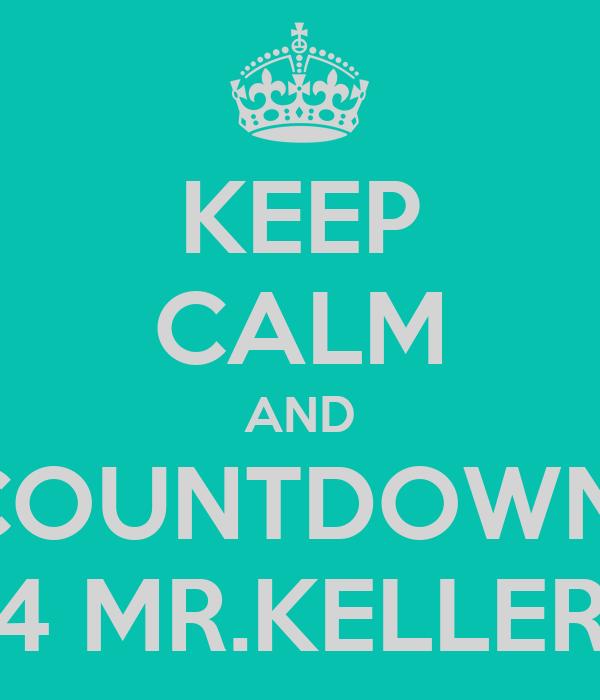 KEEP CALM AND COUNTDOWN  4 MR.KELLER