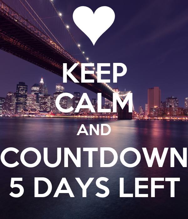 KEEP CALM AND COUNTDOWN 5 DAYS LEFT Poster | Vishnuprasd ...