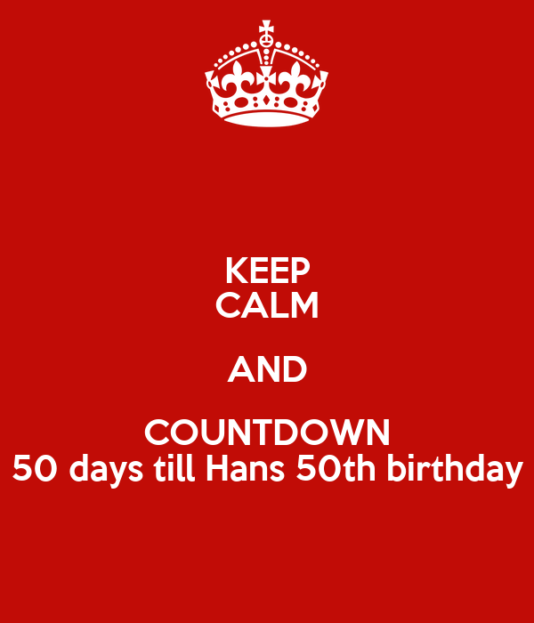 KEEP CALM AND COUNTDOWN 50 days till Hans 50th birthday