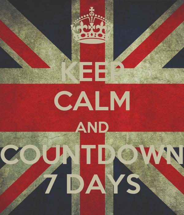 KEEP CALM AND COUNTDOWN 7 DAYS