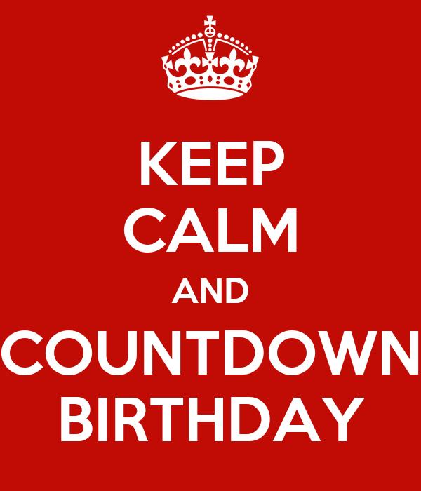 KEEP CALM AND COUNTDOWN BIRTHDAY