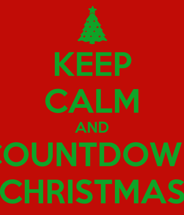 KEEP CALM AND COUNTDOWN CHRISTMAS