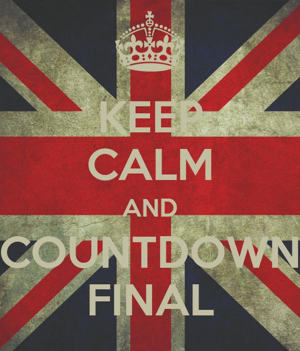 KEEP CALM AND COUNTDOWN FINAL