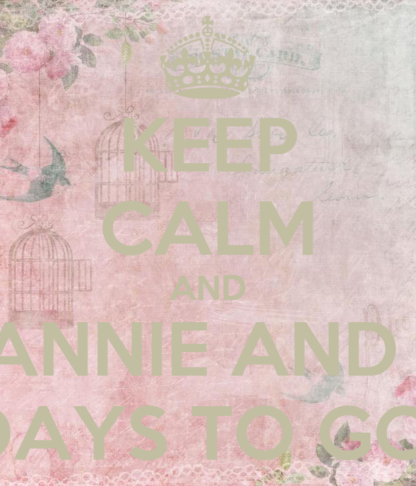 KEEP CALM AND COUNTDOWN FOR ANNIE AND JEREMY'S WEDDING 5 DAYS TO GO!!!!!