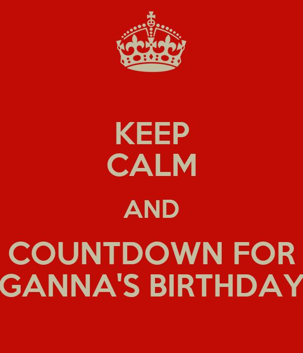 KEEP CALM AND COUNTDOWN FOR GANNA'S BIRTHDAY