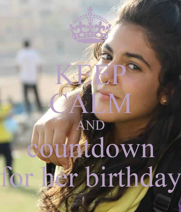 KEEP CALM AND countdown for her birthday