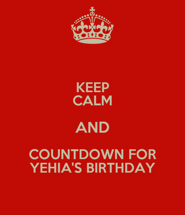 KEEP CALM AND COUNTDOWN FOR YEHIA'S BIRTHDAY