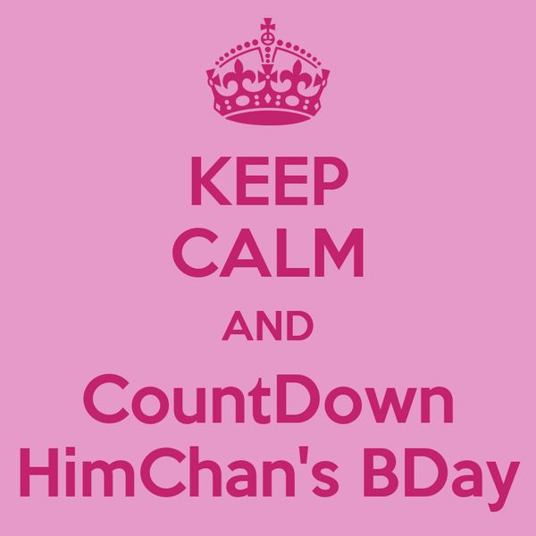 KEEP CALM AND CountDown HimChan's BDay