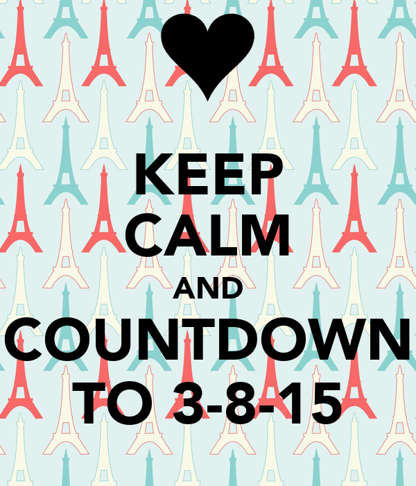 KEEP CALM AND COUNTDOWN TO 3-8-15