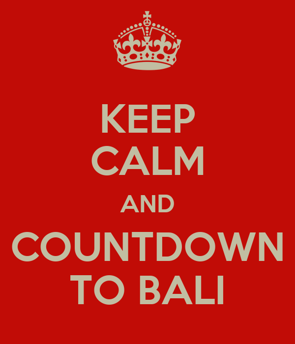 KEEP CALM AND COUNTDOWN TO BALI