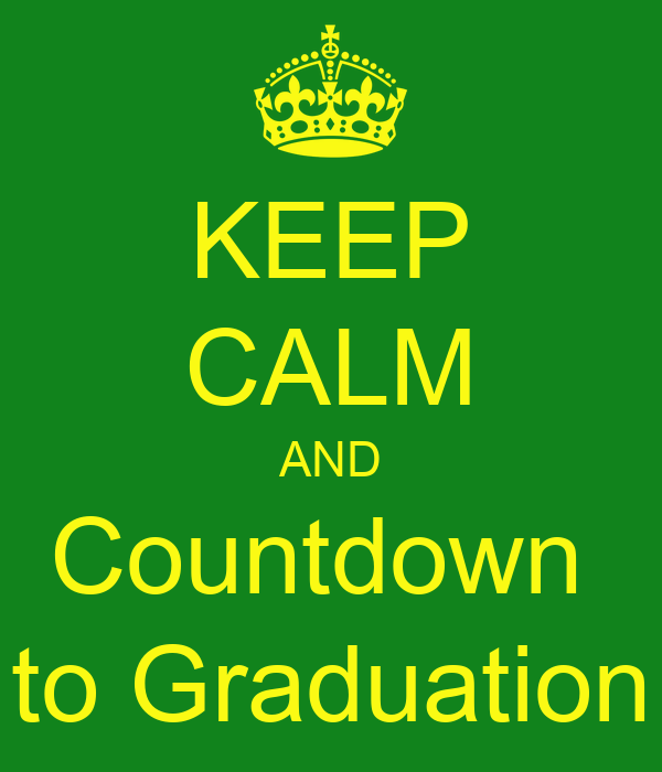 KEEP CALM AND Countdown  to Graduation