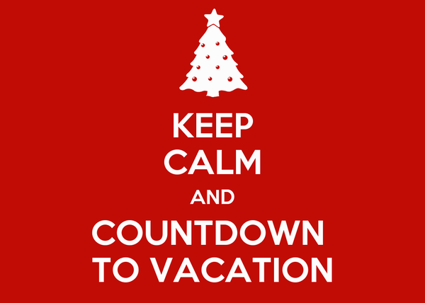 KEEP CALM AND COUNTDOWN  TO VACATION