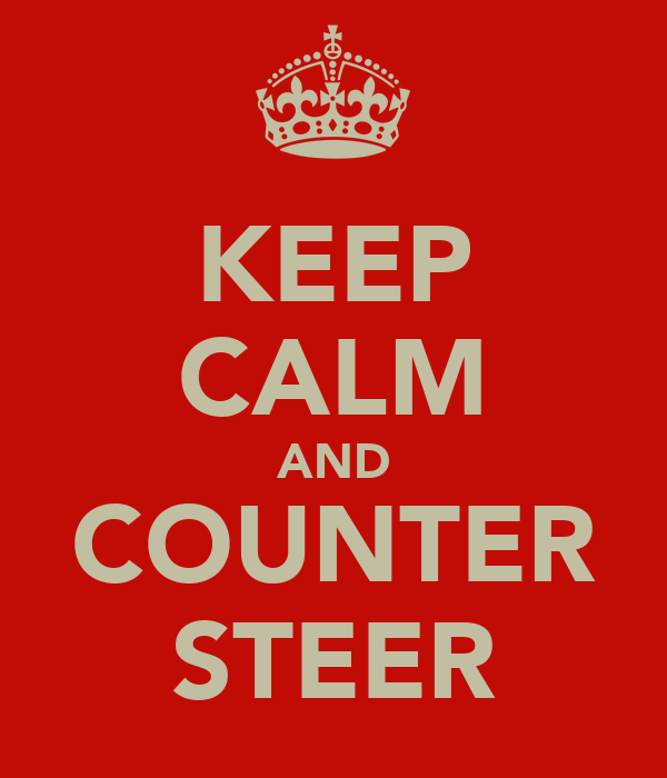 KEEP CALM AND COUNTER STEER