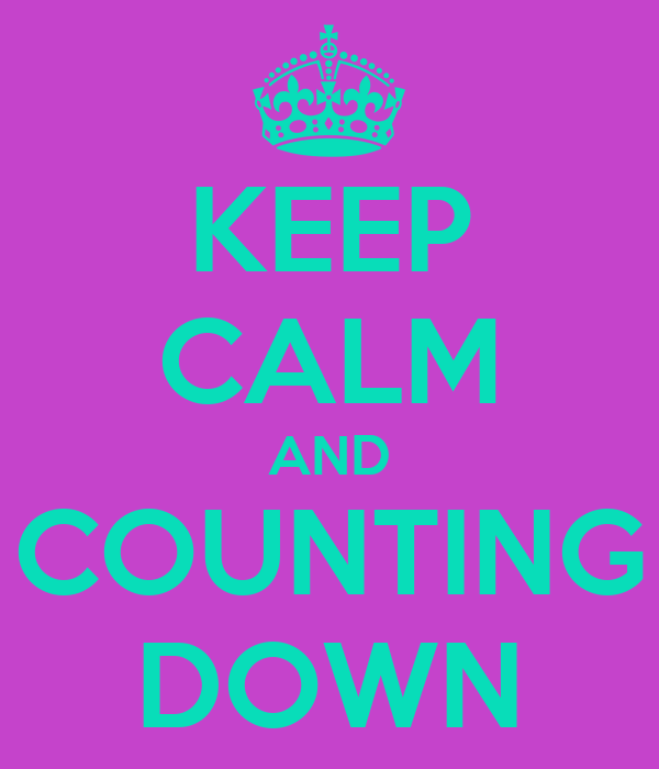 KEEP CALM AND COUNTING DOWN