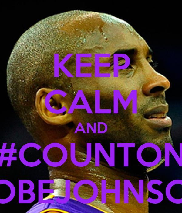 KEEP CALM AND #COUNTON KOBEJOHNSON