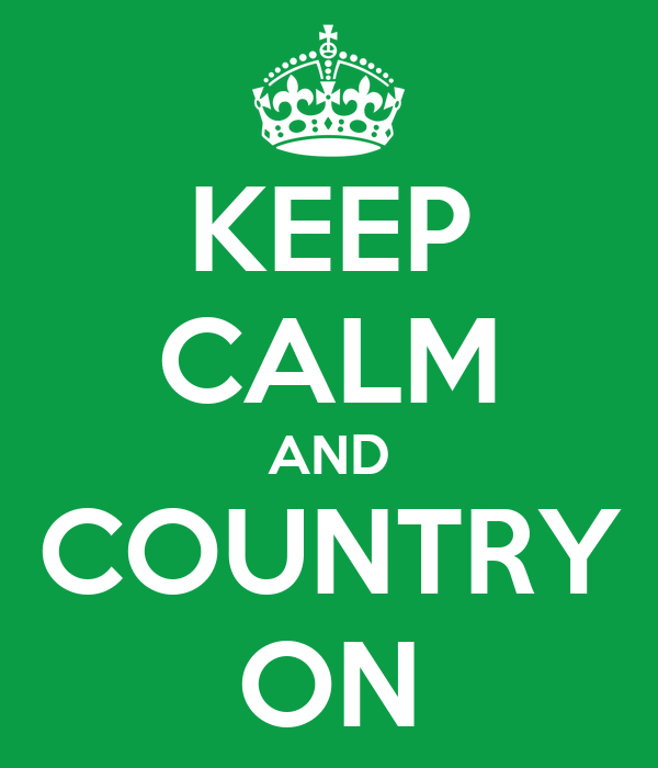 KEEP CALM AND COUNTRY ON