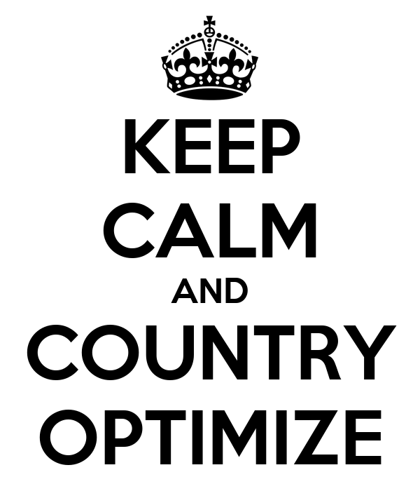 KEEP CALM AND COUNTRY OPTIMIZE