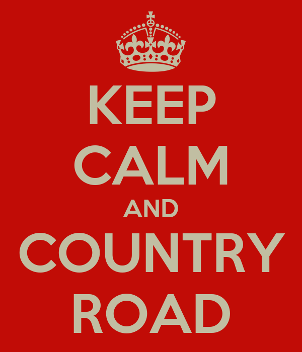 KEEP CALM AND COUNTRY ROAD