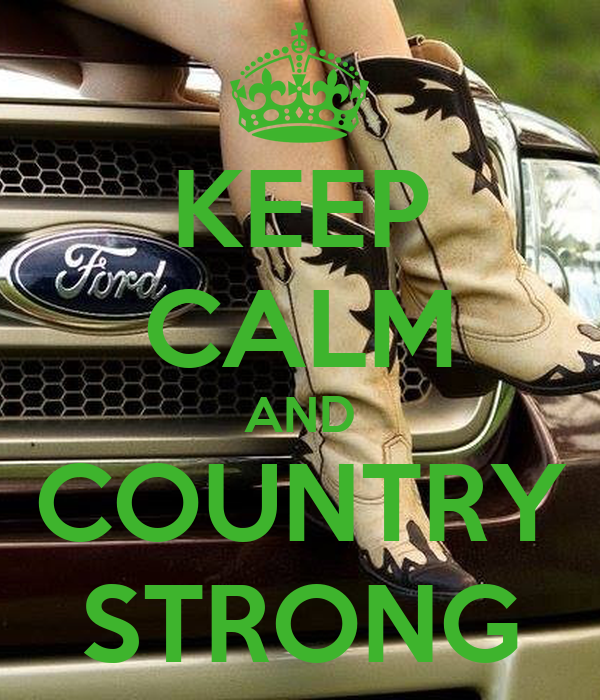 KEEP CALM AND COUNTRY STRONG