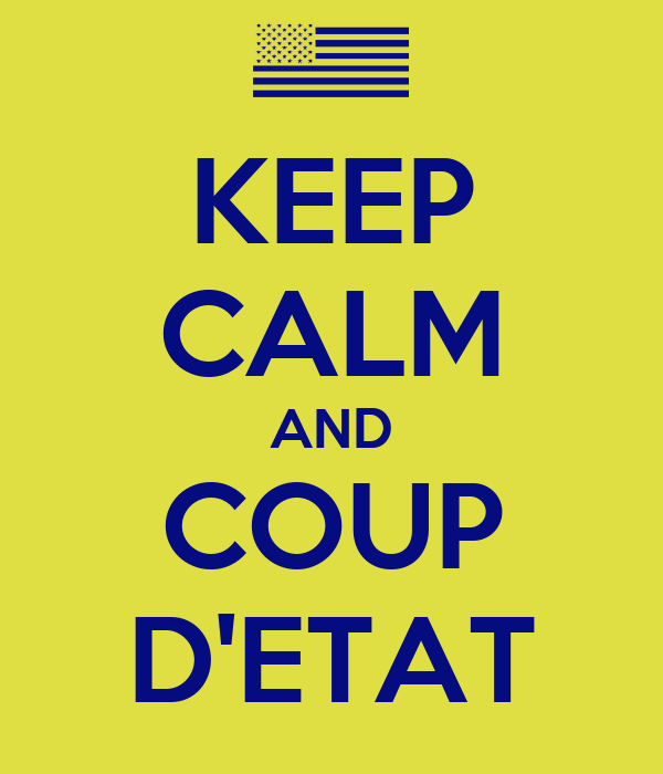 KEEP CALM AND COUP D'ETAT