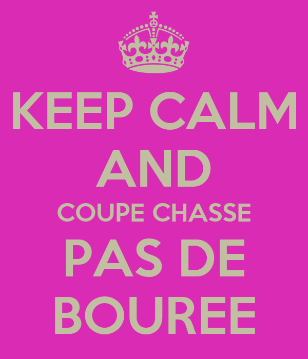 KEEP CALM AND COUPE CHASSE PAS DE BOUREE
