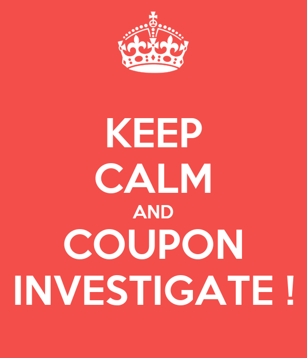 KEEP CALM AND COUPON INVESTIGATE !