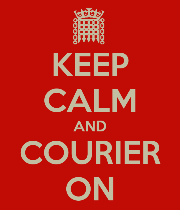 KEEP CALM AND COURIER ON
