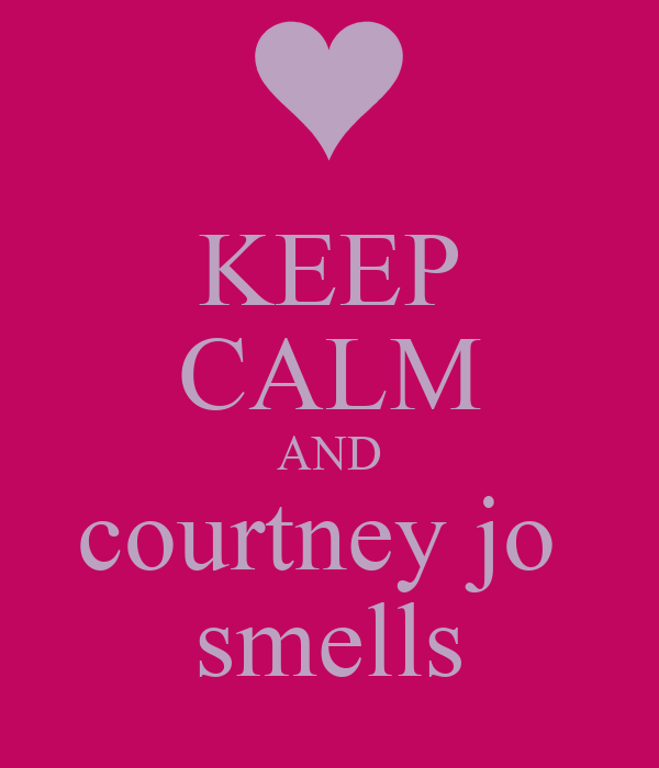 KEEP CALM AND courtney jo  smells