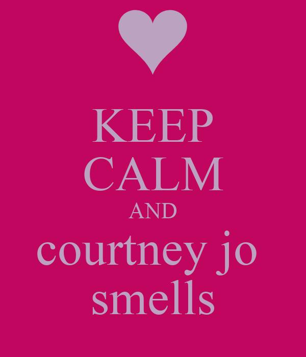 KEEP CALM AND courtney jo  smells