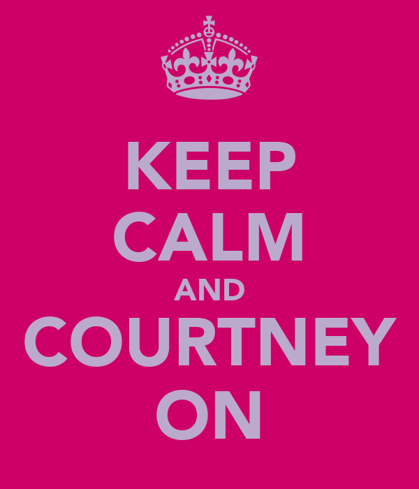 KEEP CALM AND COURTNEY ON