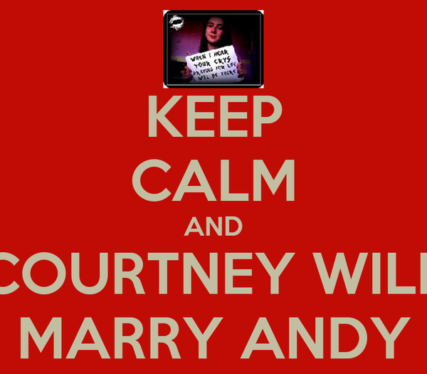KEEP CALM AND COURTNEY WILL MARRY ANDY