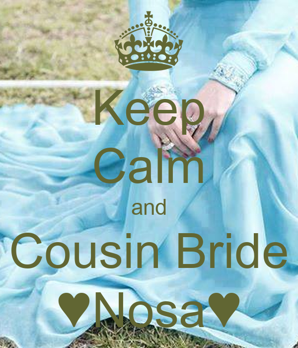 Keep Calm and Cousin Bride ♥Nosa♥