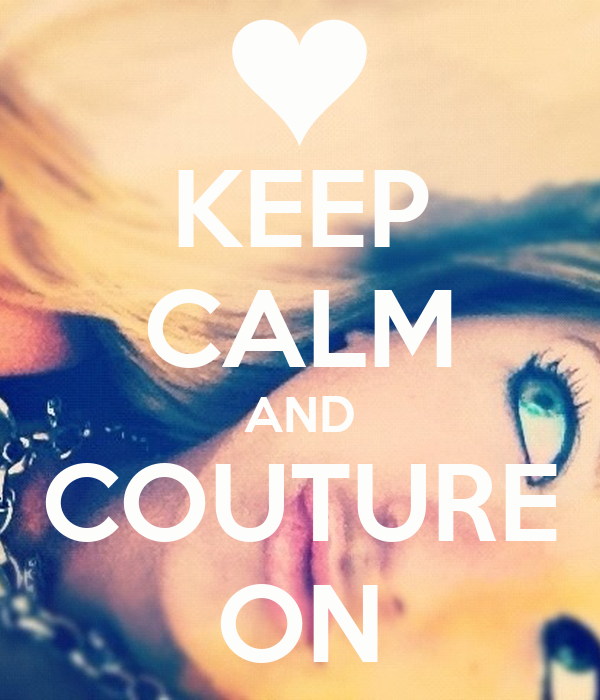 KEEP CALM AND COUTURE ON