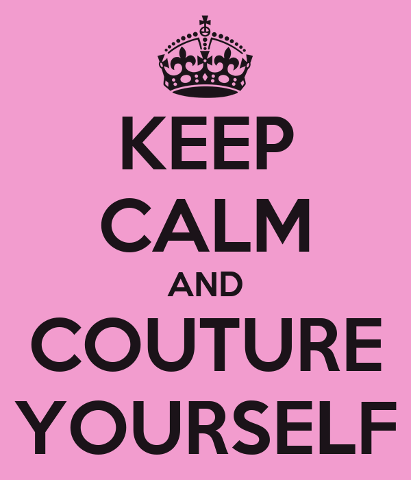 KEEP CALM AND COUTURE YOURSELF