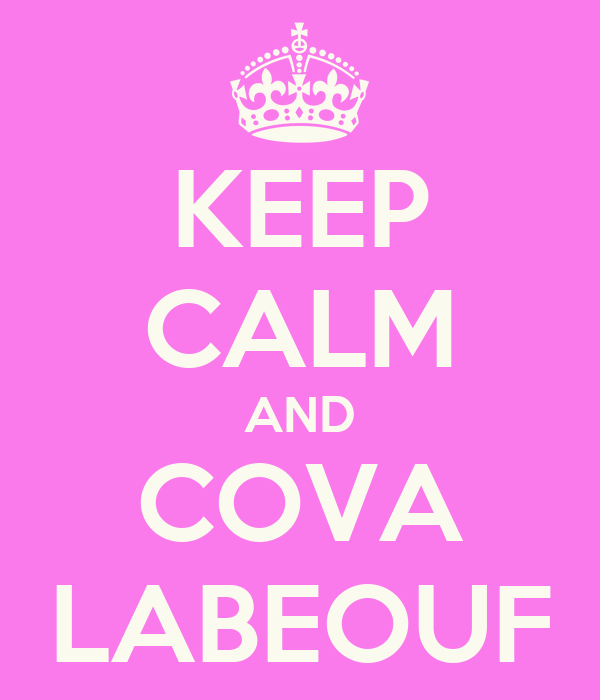 KEEP CALM AND COVA LABEOUF
