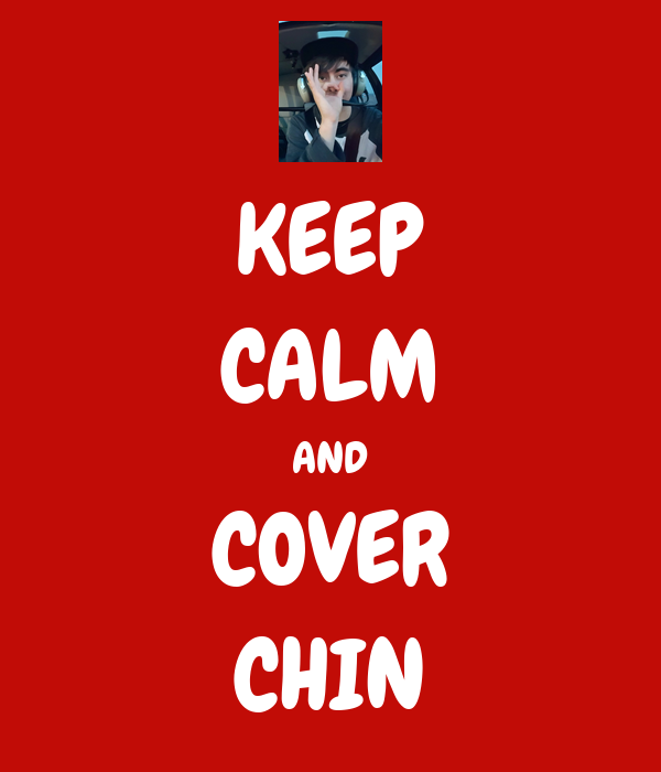 KEEP CALM AND COVER CHIN