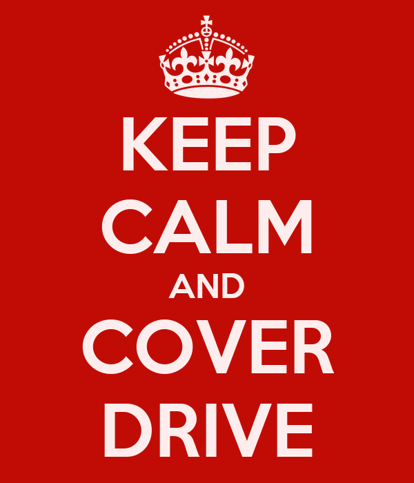 KEEP CALM AND COVER DRIVE