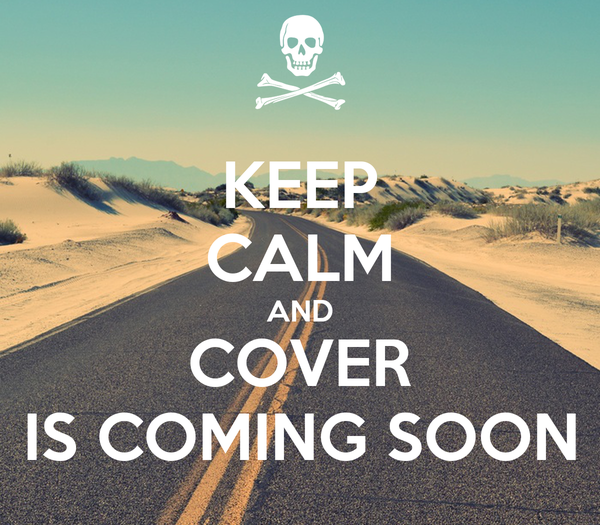 KEEP CALM AND COVER IS COMING SOON