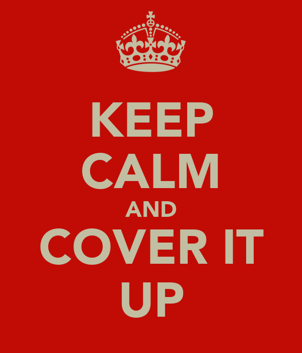KEEP CALM AND COVER IT UP