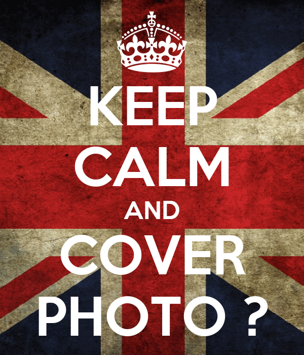 KEEP CALM AND COVER PHOTO ?