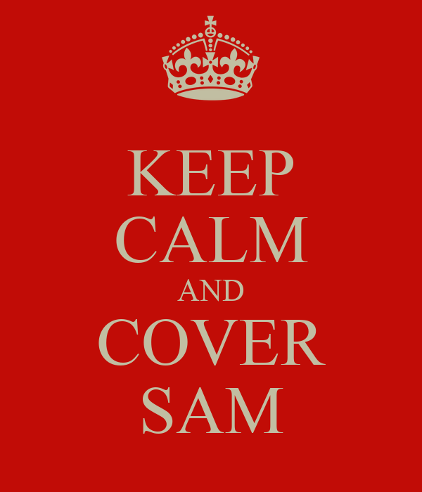 KEEP CALM AND COVER SAM