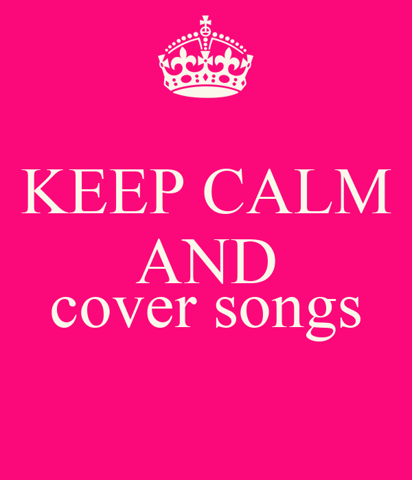KEEP CALM AND  cover songs