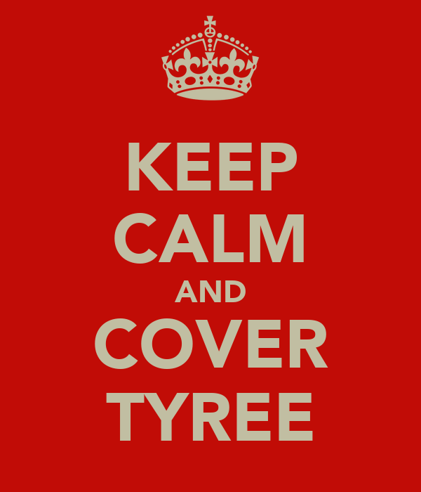 KEEP CALM AND COVER TYREE