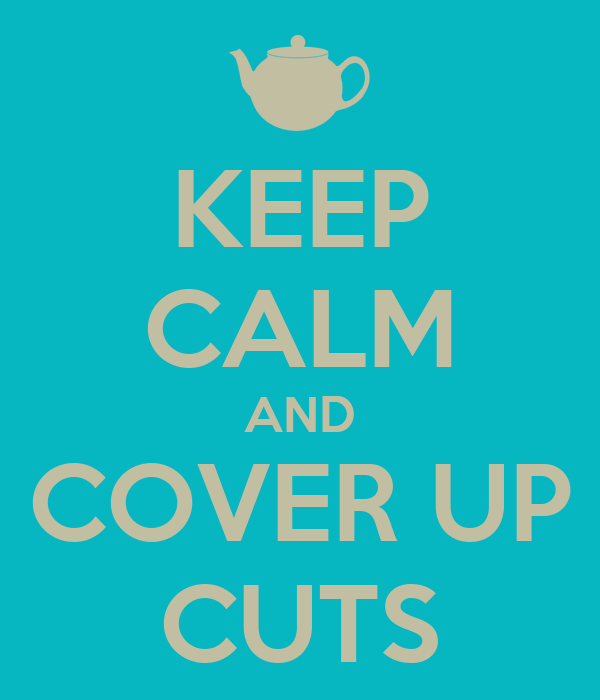 KEEP CALM AND COVER UP CUTS