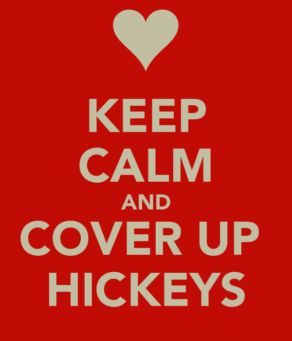 KEEP CALM AND COVER UP  HICKEYS