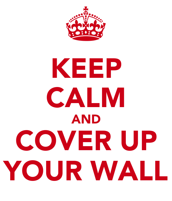 KEEP CALM AND COVER UP YOUR WALL