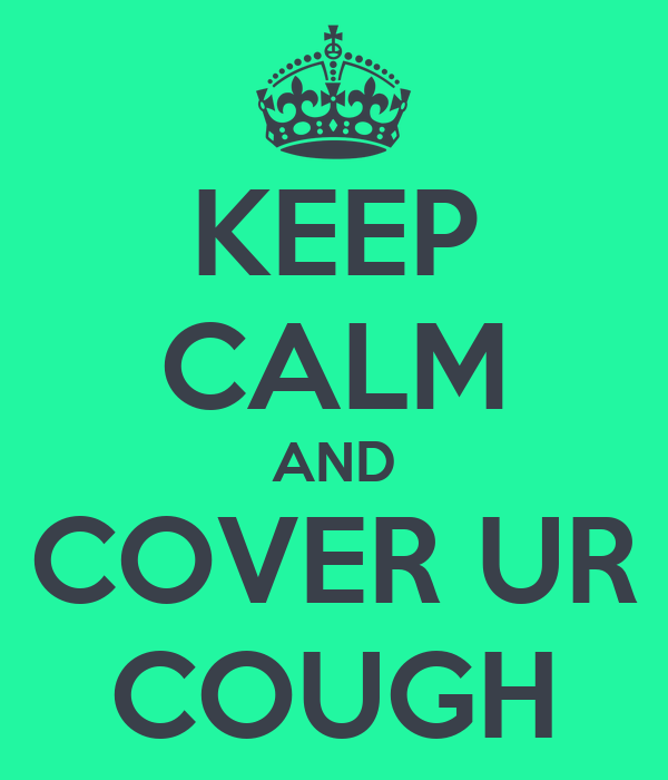KEEP CALM AND COVER UR COUGH