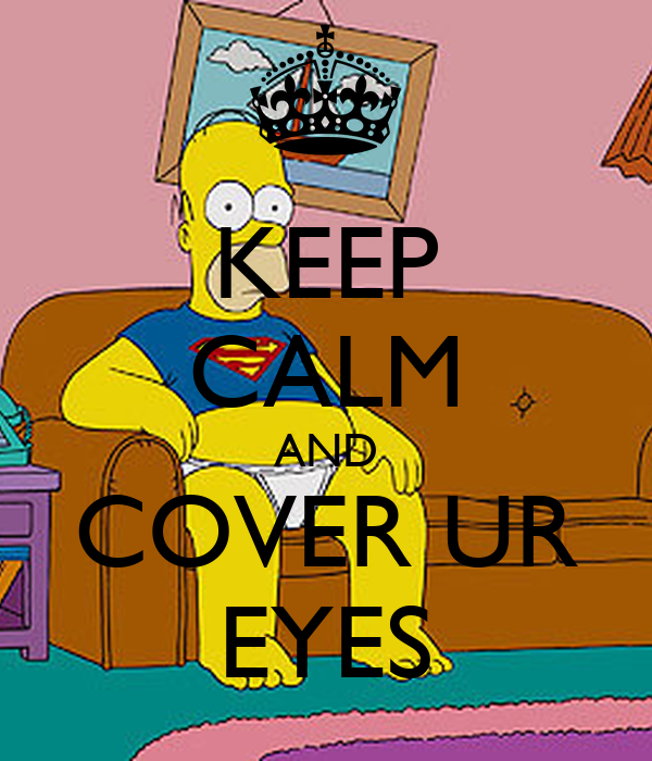 KEEP CALM AND COVER UR EYES