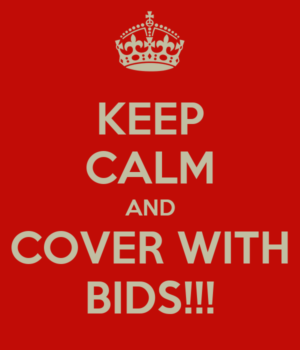 KEEP CALM AND COVER WITH BIDS!!!